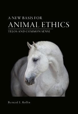 A New Basis for Animal Ethics by Bernard E. Rollin