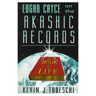 Edgar Cayce on the Akashic Records, the Book of Life by Kevin J. Todeschi