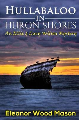 Hullabaloo in Huron Shores by Eleanor Wood Mason