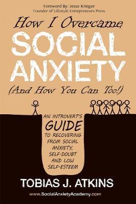 How I Overcame Social Anxiety by Tobias Atkins