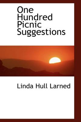 One Hundred Picnic Suggestions by Linda Larned
