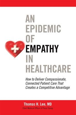 Epidemic of Empathy in Healthcare: How to Deliver Compassionate, Connected Patient Care That Creates a Competitive Advantage book