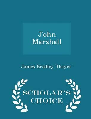 John Marshall - Scholar's Choice Edition by James Bradley Thayer