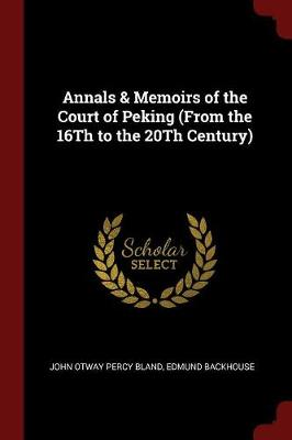 Annals & Memoirs of the Court of Peking (from the 16th to the 20th Century) book