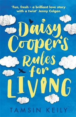 Daisy Cooper's Rules for Living: 'Fun, fresh - a brilliant love story with a twist' Jenny Colgan by Tamsin Keily