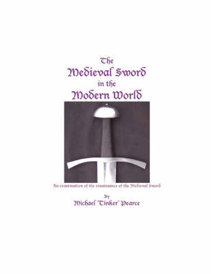 The Medieval Sword in the Modern World by Michael Tinker