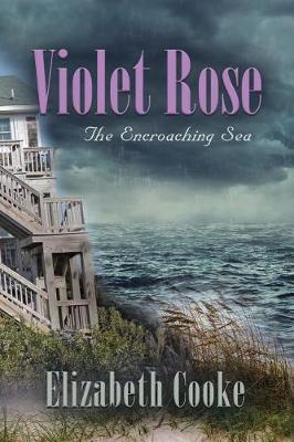 Violet Rose: The Encroaching Sea by Elizabeth Cooke