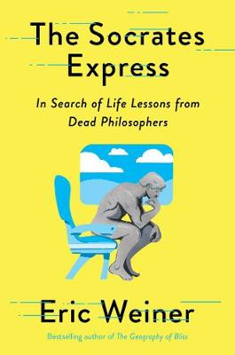 The Socrates Express: In Search of Life Lessons from Dead Philosophers by Eric Weiner