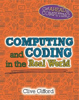 Get Ahead in Computing: Computing and Coding in the Real World by Clive Gifford