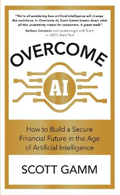 Overcome AI: How to Build a Secure Financial Future in the Age of Artificial Intelligence by Scott Gamm