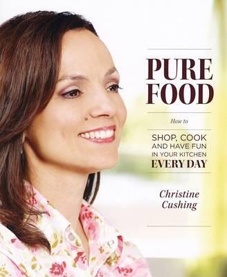 Pure Food by Christine Cushing