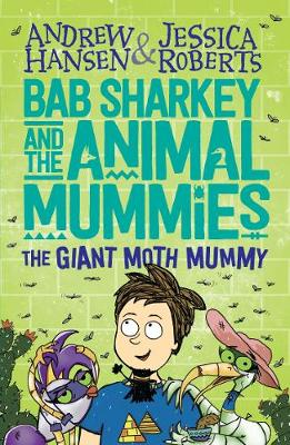 Bab Sharkey and the Animal Mummies: The Giant Moth Mummy (Book 2) by Andrew Hansen