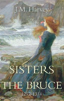 Sisters of the Bruce 1292-1314 by J.M. Harvey