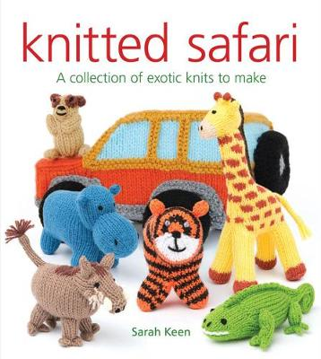 Knitted Safari: A Collection of Exotic Knits to Make by Sarah Keen