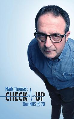 Check Up: Our NHS at 70 by Mark Thomas