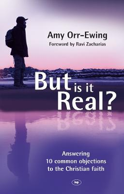 But is it Real?: Answering 10 Common Objections to the Christian Faith by Amy Orr-Ewing