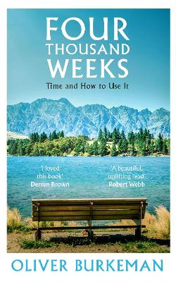 Four Thousand Weeks: Time and How to Use It by Oliver Burkeman