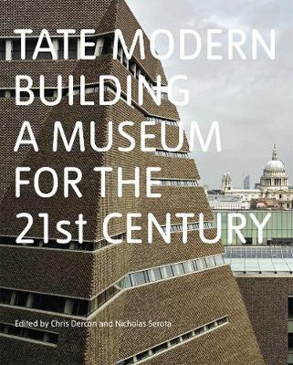 Tate Modern: Building a Museum for the C21st by Chris Dercon