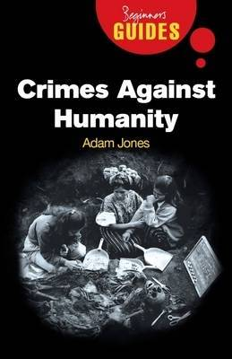 Crimes Against Humanity: A Beginner's Guide by Adam Jones