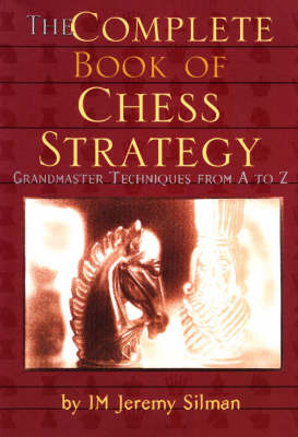 Complete Book of Chess Strategy by I.M. Jeremy Silman