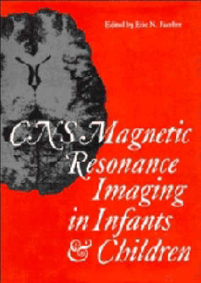 CNS Magnetic Resonance Imaging in Infants and Children by Eric N. Faerber