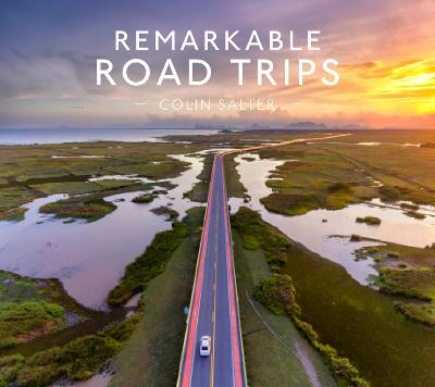 Remarkable Road Trips by Colin Salter