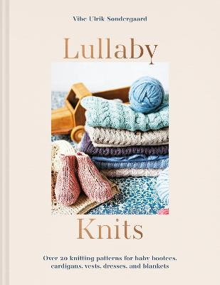 Lullaby Knits: Over 20 knitting patterns for baby booties, cardigans, vests, dresses and blankets book