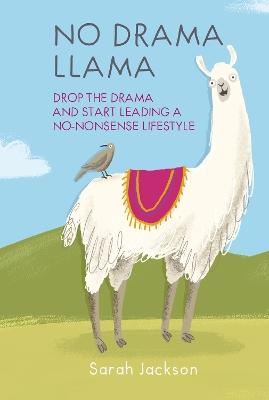 No Drama Llama: Drop the Drama and Start Leading a No-Nonsense Lifestyle by Sarah Jackson