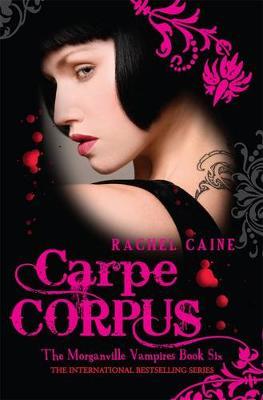 Morganville Vampires: #6 Carpe Corpus by Rachel Caine