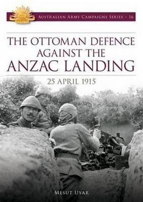 Ottoman Defence Against the ANZAC Landing by Mesut Uyar