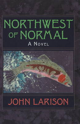 Northwest of Normal by John Larison