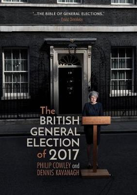 The British General Election of 2017 by Philip Cowley