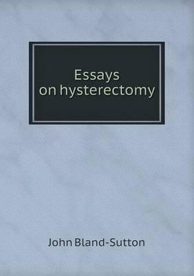 Essays on Hysterectomy by John Bland-Sutton