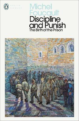 Discipline and Punish: The Birth of the Prison by Michel Foucault