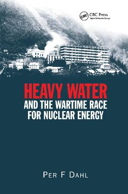 Heavy Water and the Wartime Race for Nuclear Energy by Per F Dahl