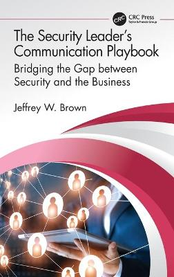 The Security Leader's Communication Playbook: Bridging the Gap between Security and the Business book