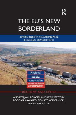 The The EU's New Borderland: Cross-border relations and regional development by Andrzej Jakubowski