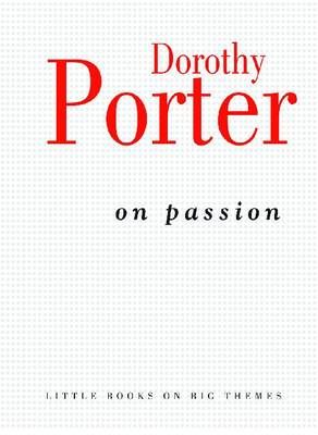 On Passion by Dorothy Porter