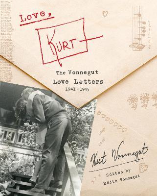 Love, Kurt: The Vonnegut Love Letters, 1941-1945 by Kurt Vonnegut