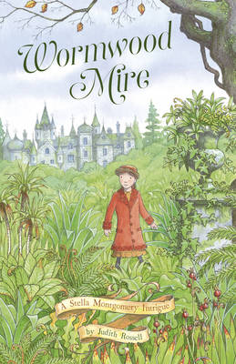 Wormwood Mire (Stella Montgomery, Book 2) by Judith Rossell
