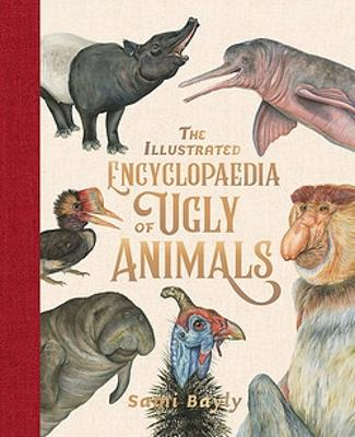 The Illustrated Encyclopaedia of Ugly Animals by Sami Bayly