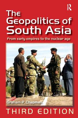 The Geopolitics of South Asia by Graham P. Chapman