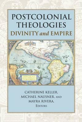 Postcolonial Theologies by Catherine Keller