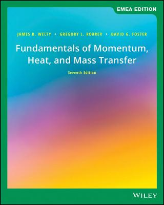 Fundamentals of Momentum, Heat, and Mass Transfer by James Welty