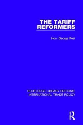The Tariff Reformers by Hon. George Peel