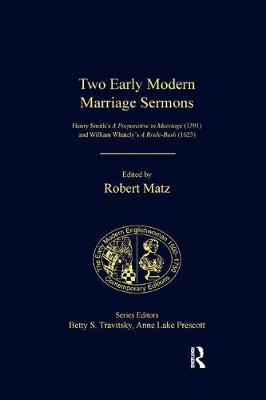 Two Early Modern Marriage Sermons: Henry Smith's A Preparative to Marriage (1591) and William Whately's A Bride-Bush (1623) book