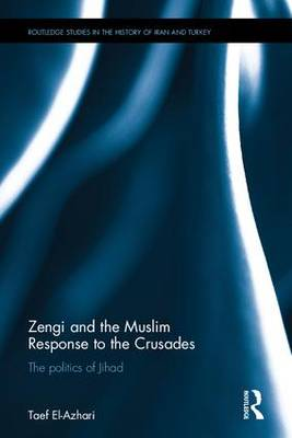 Zengi and the Muslim Response to the Crusades by Taef El-Azhari