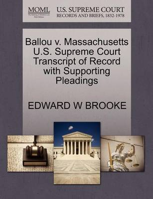 Ballou V. Massachusetts U.S. Supreme Court Transcript of Record with Supporting Pleadings by Edward W. Brooke