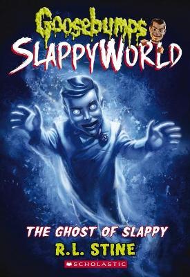 Goosebumps SlappyWorld #6: The Ghost of Slappy by R,L Stine
