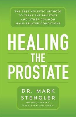 Healing the Prostate: The Best Holistic Methods to Treat the Prostate and Other Common Male-Related Conditions book